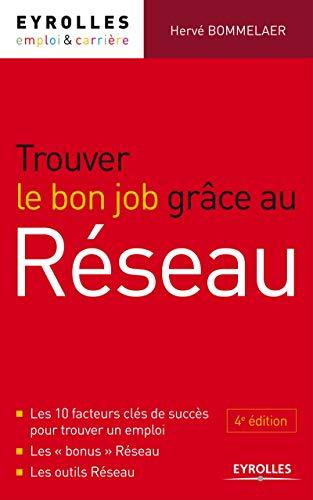 9782212555455: Trouver le bon job grâce au réseau. Les 10 facteurs clés de succès pour trouver un emploi. Les