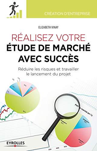 9782212555547: Réaliser votre étude de marché avec succès. Réduire les risques et travailler le lancement du projet.