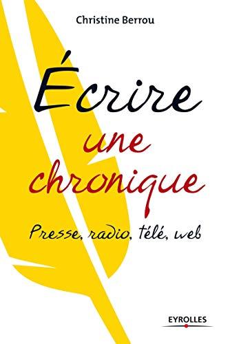 9782212555707: Ecrire une chronique: Presse, radio, télé, web.