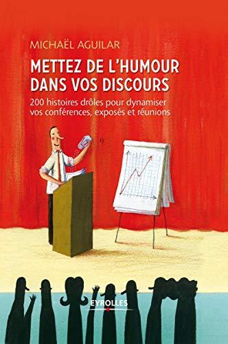 9782212555738: Mettez de l'humour dans vos discours : 200 histoires drôles pour dynamiser toutes vos prises de paroles professionnelles