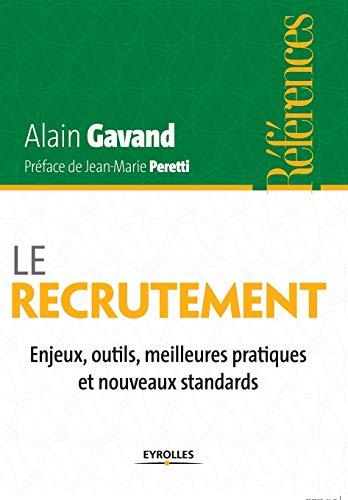 Le recrutement - enjeux, outils, meilleures pratiques et nouveaux standards.: Alain Gavand
