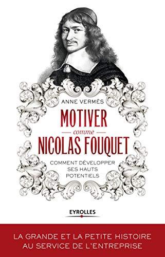 MOTIVER COMME NICOLAS FOUQUET : COMMENT DÉVELOPPER SES HAUTS POTENTIELS: VERM�S ANNE