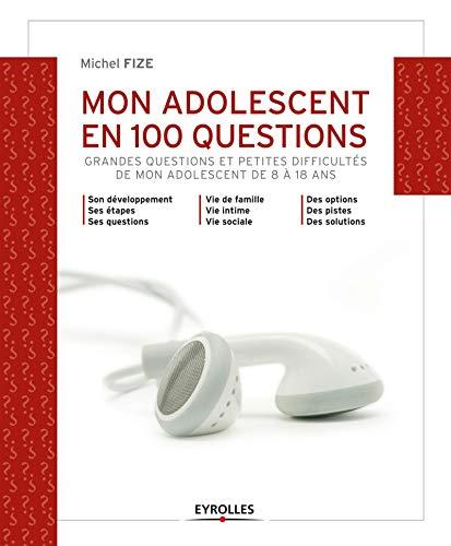 9782212556124: Mon adolescent en 100 questions : Grandes questions et petites difficult�s de mon adolescent de 8 � 18 ans