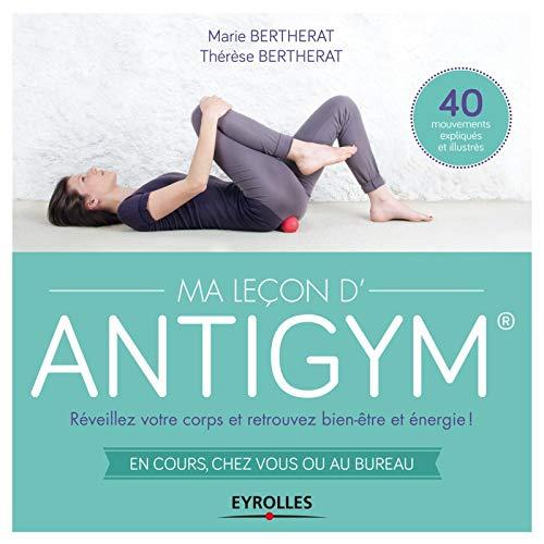 9782212556131: Ma leçon d'antigym : Réveillez votre corps et retrouvez bien être energie ! En cours, chez vous ou au bureau