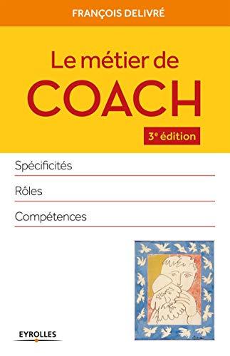 9782212556902: Le m�tier de coach : Sp�cificit�s, r�les, comp�tences