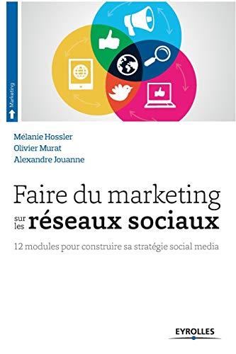 Faire du marketing sur les réseaux sociaux: Melanie Hossler, Olivier Murat