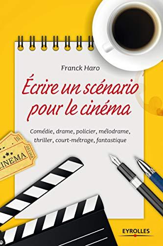 9782212556957: Ecrire un scénario pour le cinéma : Comédie, drame, policier, mélodrame, thriller, court métrage, fantastique