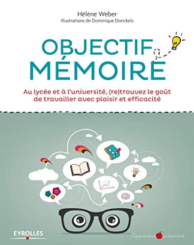9782212557022: Objectif mémoire: Au lycée et à l'université, (re) trouvez le goût de travailler avec plaisir et efficacité.