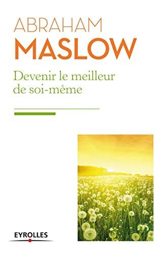 DEVENIR LE MEILLEUR DE SOI-MÊME : BESOINS FONDAMENTAUX: MASLOW ABRAHAM