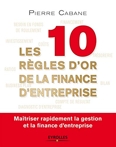 9782212557534: Les 10 règles d'or de la finance d'entreprise: Maîtriser rapidement la gestion et la finance d'entreprise.
