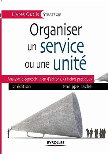 9782212557541: Organiser un service ou une unit� : Analyse, diagnostic, plan d'actions : 35 fiches pratiques