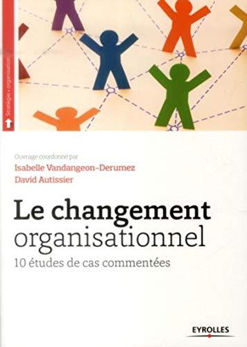 Le changement organisationnel: David Autissier, Isabelle Vandangeon Derumez
