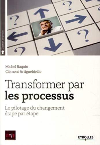 Transformer par les processus - le pilotage du changement etape par etape: Artiguebieille