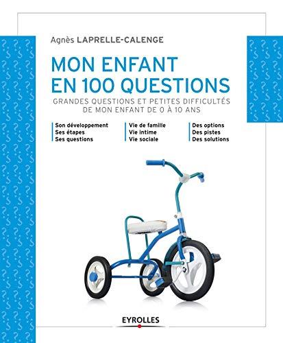 Mon enfant en 100 questions: Agnes Laprelle Calenge