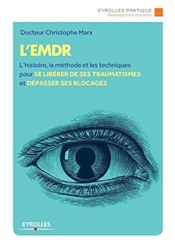 9782212557954: L'EMDR : L'histoire, la méthode et les techniques pour se libérer de ses traumatismes et dépasser ses blocages