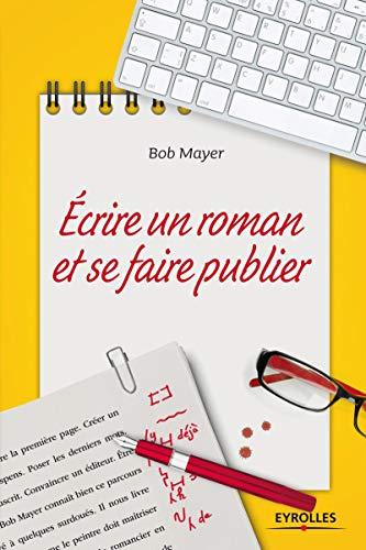 ECRIRE UN ROMAN ET SE FAIRE PUBLIER: MAYER BOB
