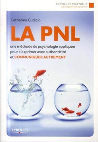 9782212558999: La PNL - Une méthode de psychologie appliquée pour s'exprimer avec authenticité et communiquer autrement