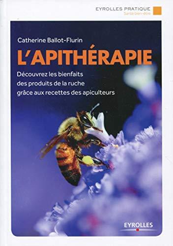 9782212559019: L'apithérapie : Découvrez les bienfaits des produits de la ruche grâce aux recettes des apiculteurs