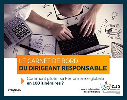 Le carnet de bord du dirigeant responsable comment piloter la performance globale en 100 itineraire...