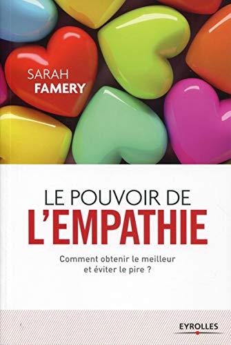 POUVOIR DE L'EMPATHIE (LE) : COMMENT OBTENIR LE MEILLEUR ET ÉVITER LE PIRE?: FAMERY ...