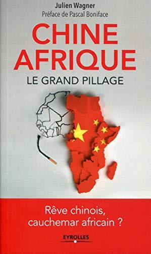 CHINE AFRIQUE : LE GRAND PILLAGE: WAGNER JULIEN