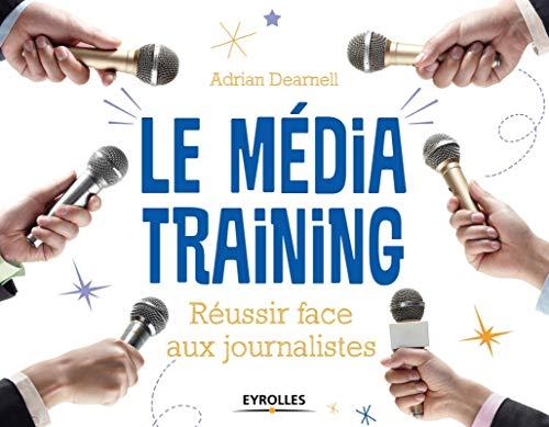 Le média training : Réussir face aux journalistes: Adrian Dearnell