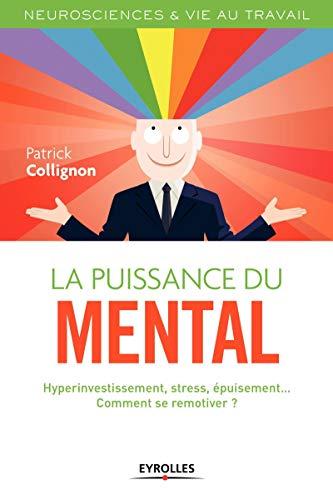 9782212560169: La puissance du mental : Hyperinvestissement, stress, épuisement... Comment se remotiver ?