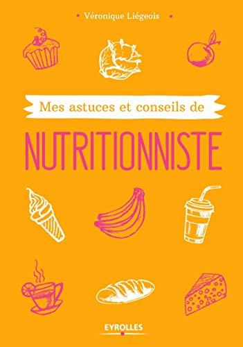 MES ASTUCES ET CONSEILS DE NUTRITIONNISTE: LIEGEOIS V�RONIQUE