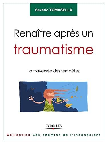 RENAITRE APRES UN TRAUMATISME LA TRAVERSEE DES TEMPETES: TOMASELLA SAVER