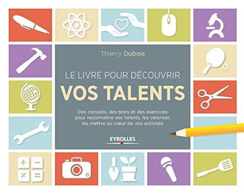 9782212560879: Le livre pour découvrir vos talents : Des conseils, des tests et des exercices pour reconnaître vos talents, les valoriser, les mettre au coeur de vos activités