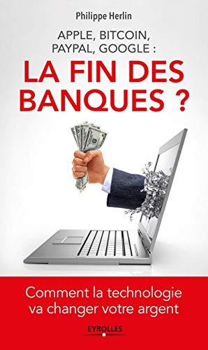 9782212561142: Apple, bitcoin, Paypal, Google : la fin des banques ?: Comment la technologie va changer votre argent.