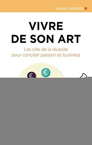 9782212561296: Vivre de son art : Les clés de la réussite pour concilier passion et business