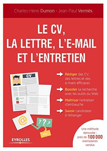 Le CV, la lettre, l'email et l'entretien: Charles-Henri Dumon; Jean-Paul