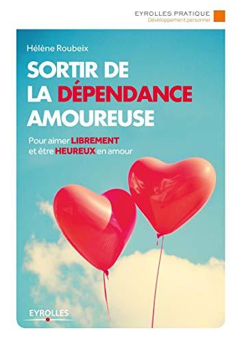 SORTIR DE LA DÉPENDANCE AMOUREUSE N.É.: ROUBEIX HÉLÈNE