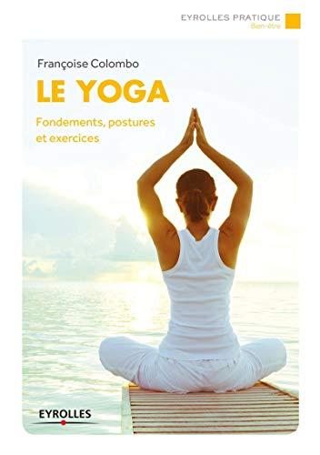 9782212561692: Le yoga : Fondements, postures et exercices