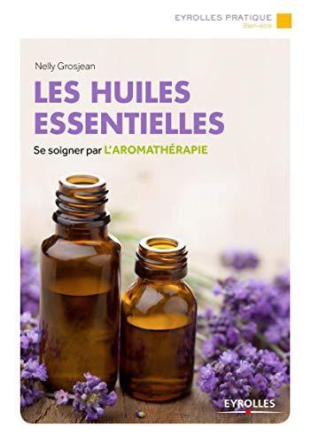 9782212561708: Les huiles essentielles (Eyrolles Pratique)