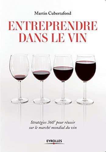 9782212561883: Entreprendre dans le vin : Stratégies 360° pour réussir sur le marché mondial du vin