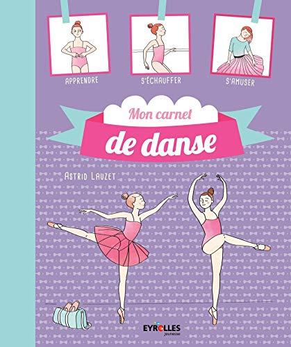 9782212562156: Mon carnet de danse classique : Apprendre, s'échauffer, s'amuser