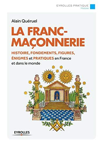 9782212562286: La franc-maçonnerie : Histoire, fondements, figures, énigmes et pratiques en France et dans le monde.