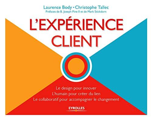 9782212562316: L'exp�rience client : Le design pour innover, L'humain pour cr�er du lien, Le collaboratif pour accompagner le changement