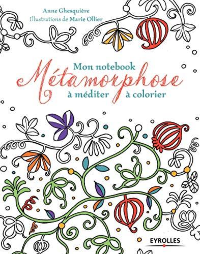 9782212562682: Mon notebook m�tamorphose : A m�diter � colorier