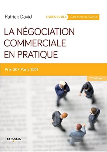 NÉGOCIATION COMMERCIALE EN PRATIQUE (LA) N.É.: DAVID PATRICK