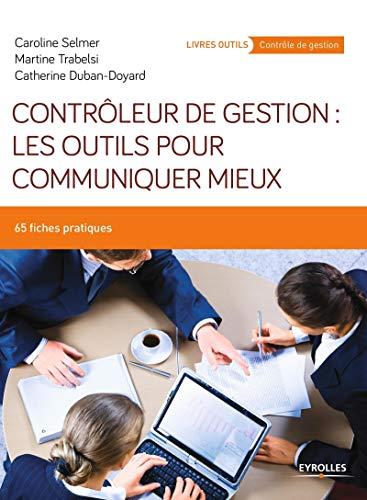 CONTROLEUR DE GESTION LES OUTILS POUR COMMUNIQUER MIEUX 65 FICHES PRATIQUES: SELMER CAROLINE