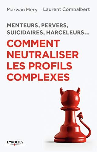 9782212563344: Comment neutraliser les profils complexes : Menteurs, pervers, suicidaires, harceleurs...