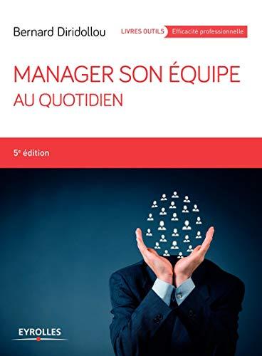 MANAGER SON ÉQUIPE AU QUOTIDIEN 5E ÉD.: DIRIDOLLOU BERNARD