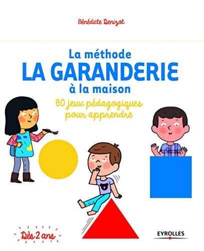 MÉTHODE LA GARANDERIE À LA MAISON (LA): DENIZOT B�N�DICTE