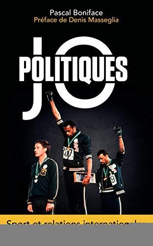 JO POLITIQUES : SPORT ET RELATIONS INTERNATIONALES: BONIFACE PASCAL