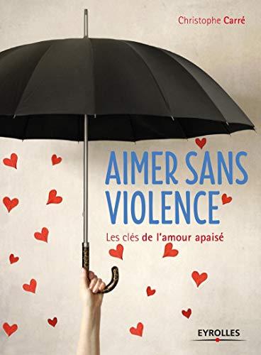 9782212564747: Aimer sans violence : Les clés de l'amour apaisé