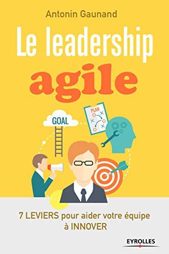 9782212564891: Le leadership agile: 7 leviers pour aider vos équipes à innover