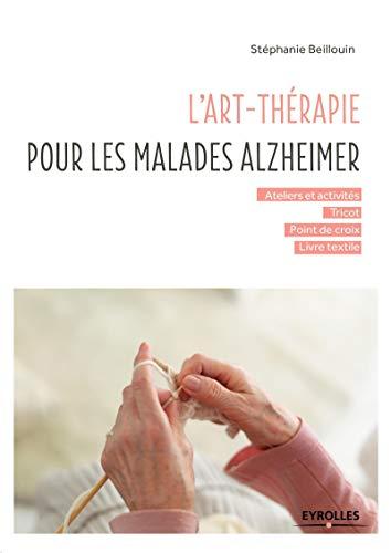 ART-THÉRAPIE POUR LES MALADES ALZHEIMER (L'): BEILLOUIN STÉPHANIE